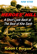HEROES' HILL: A Short Look Back at The Best of Khe Sanh