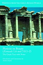 Plotinus on Beauty (Enneads 1.6 and 5.8.1–2): The Greek Text with Notes (Writings from the Greco-Roman World Book 44)
