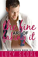 The Fine Art of Faking It: A Small Town Love Story (Blue Moon Book 6)