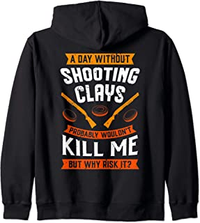 A Day Without Shooting Clays Probably Wouldn't Kill Me... Zip Hoodie