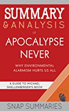 Summary & Analysis of Apocalypse Never: Why Environmental Alarmism Hurts Us All | A Guide to Michael Shellenberger's Book