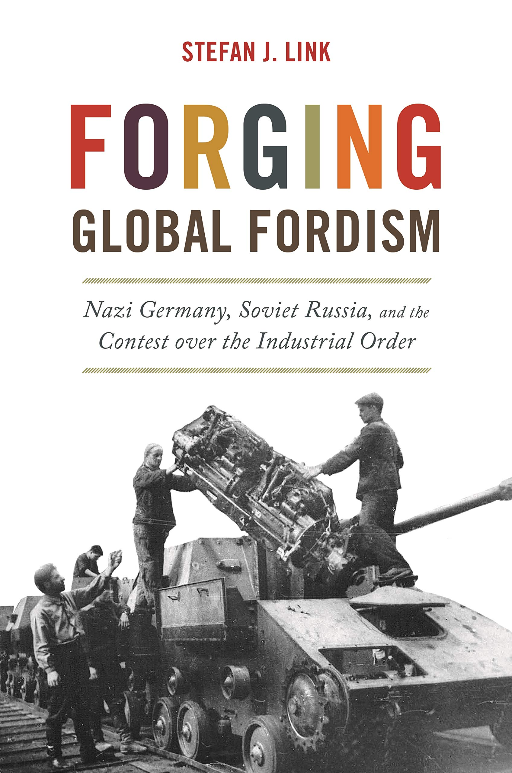 Forging Global Fordism: Nazi Germany, Soviet Russia, and the Contest over the Industrial Order (America in the World Book 40)