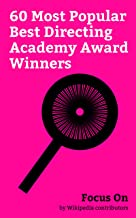 Focus On: 60 Most Popular Best Directing Academy Award Winners: Clint Eastwood, Mel Gibson, Damien Chazelle, Warren Beatty, Steven Spielberg, Roman Polanski, ... Kevin Costner, Robert Redford, etc.