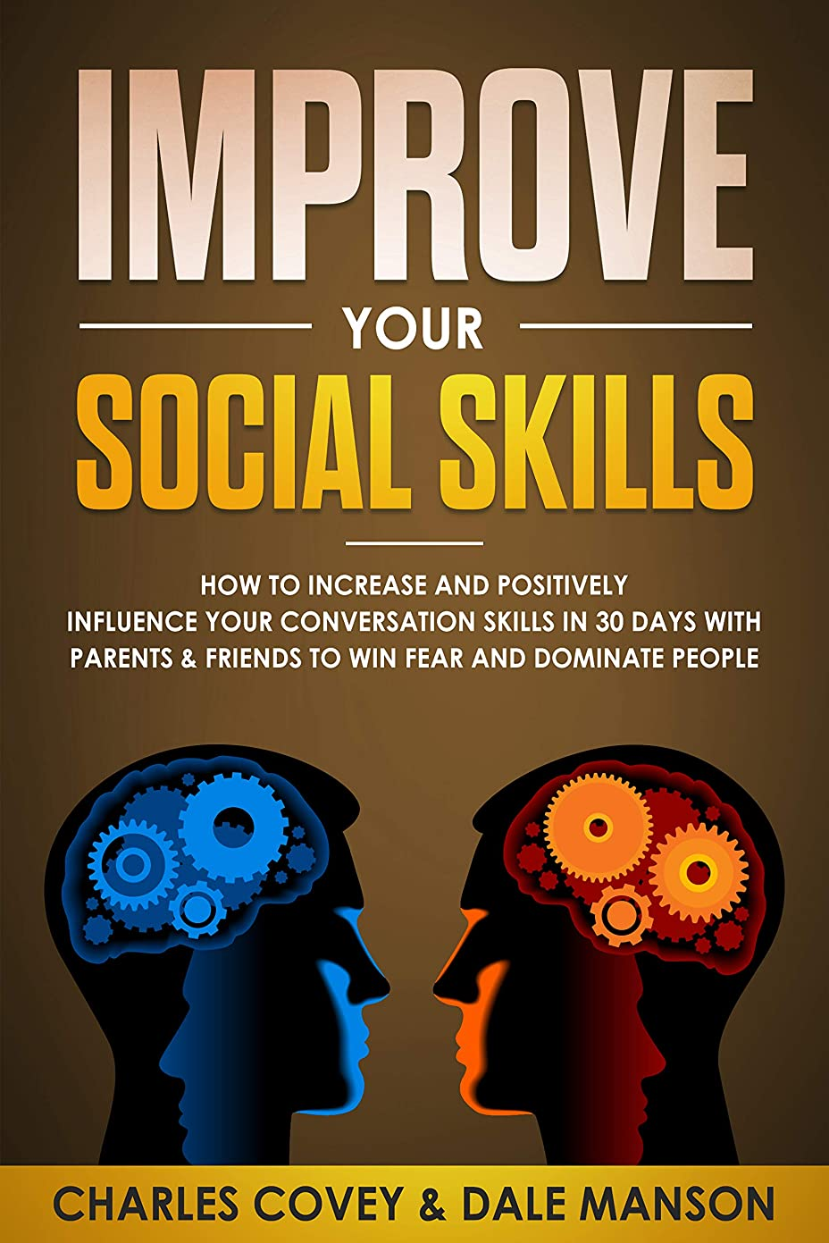 ボーナス重荷正確なImprove Your Social Skills: How To Increase and Positively Influence Your Conversation Skills in 30 Days With Parents & Friends To Win Fear and Dominate People (English Edition)