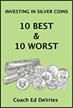 Savers Do Not Have to Be Losers - INVESTING IN SILVER AND OTHER PRECIOUS METALS: The 10 BEST Silver coins to buy as an investment and the 10 worst (or ... to avoid). (Financial Education Series)