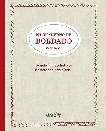Mi cuaderno de bordado : la guía imprescindible de bordado tradicional (Spanish) Hardcover – September 2, 2016