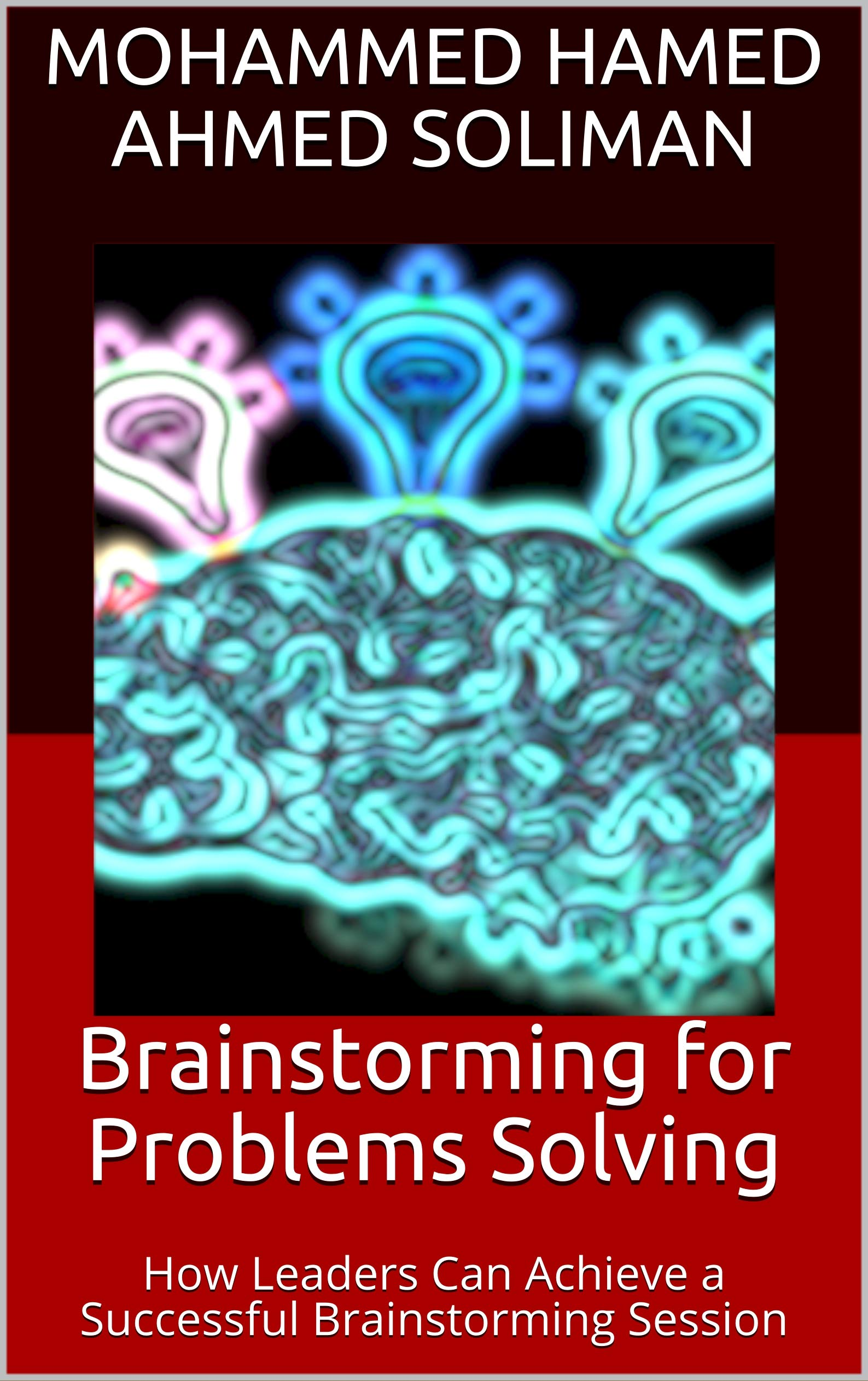 Brainstorming for Problems Solving: How Leaders Can Achieve a Successful Brainstorming Session
