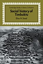 Social History of Timbuktu: The Role of Muslim Scholars and Notables 1400–1900 (Cambridge Studies in Islamic Civilization)