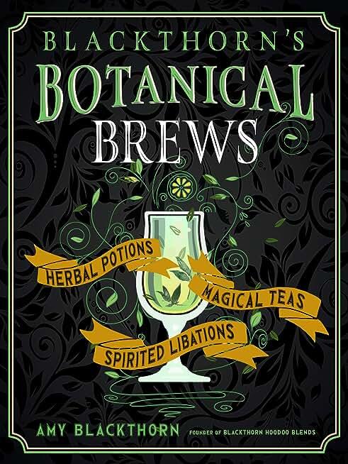 Blackthorn's Botanical Brews: Herbal Potions, Magical Teas, and Spirited Libations (English Edition)