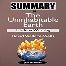 Summary of the Uninhabitable Earth: Life After Warming