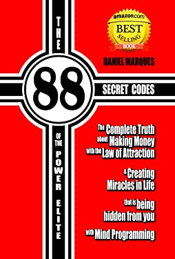 The 88 Secret Codes of the Power Elite: The Complete Truth about Making Money with the Law of Attraction and Creating Miracles in Life that is Being Hidden from You with Mind Programming
