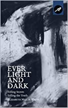 Ever Light and Dark: Telling Secrets, Telling the Truth