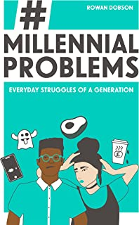 Millennial Problems: Everyday Struggles of a Generation