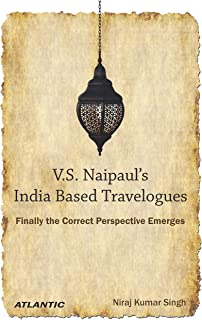 V.S. Naipaul's India Based Travelogues: Finally the Correct Perspective Emerges