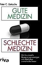 Gute Medizin, schlechte Medizin: Wie Sie sinnvolle Therapien von unnötigen und schädlichen unterscheiden lernen (German Ed...