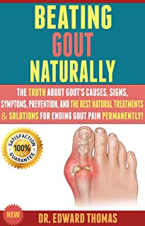 Beating Gout Naturally : The Truth About Gout's Causes, Signs, Symptoms, Prevention, And The Best Natural Treatments & Solutions For Ending Gout Pain Permanently!