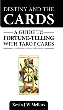 Destiny and the Cards: a Guide to Fortune-Telling With Tarot Cards