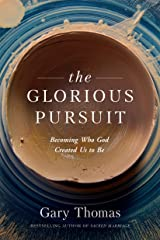 The Glorious Pursuit: Becoming Who God Created Us to Be Kindle Edition