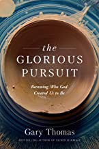 The Glorious Pursuit: Becoming Who God Created Us to Be