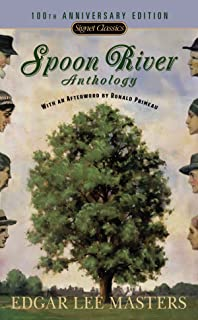 Spoon River Anthology: 100th Anniversary Edition (Signet Classics)