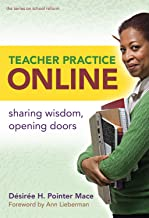 Teacher Practice Online: Sharing Wisdom, Opening Doors (the series on school reform)