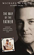 The Way of the Father: Lessons from My Dad, Truths about God