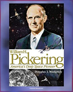 William H. Pickering: America's Deep Space Pioneer - Jet Propulsion Laboratory Leader, Explorer 1, Ranger and Surveyor Lunar Missions for Apollo Preparation, Mars and Venus Probes (NASA SP-2008-4113)