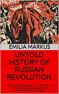 UNTOLD HISTORY OF RUSSIAN REVOLUTION: The Russian Revolution in 1917 was a monumental political and social transformation ...