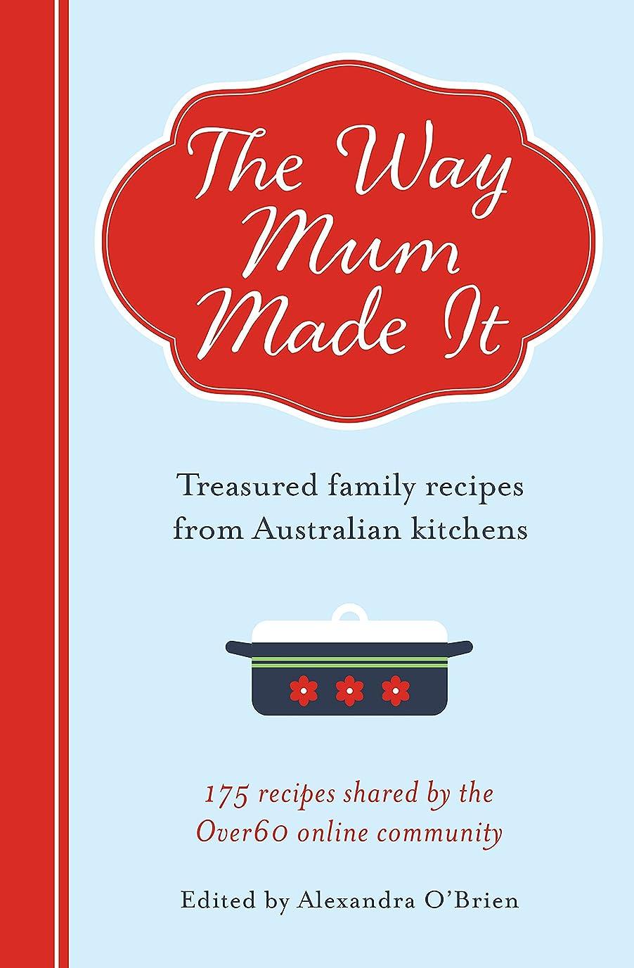 に対して殉教者押し下げるThe Way Mum Made It: Treasured Family Recipes from Australian Kitchens (English Edition)