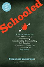 Schooled: A Love Letter to the Exhausting, Infuriating, Occasionally Excruciating Yet Somehow Completely Wonderful Profess...