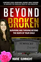 Beyond Broken: Surviving and thriving beyond the death of your child.