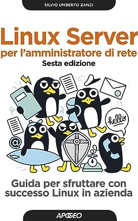 Linux server per lamministratore di rete - sesta edizione: Guida per sfruttare con successo Linux in azienda