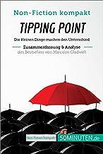 Tipping Point. Zusammenfassung & Analyse des Bestsellers von Malcolm Gladwell: Die kleinen Dinge machen den Unterschied (Non-Fiction kompakt) (German Edition)