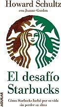 El desafío Starbucks: Cómo Starbucks luchó por su vida sin perder su alma (Spanish Edition)