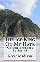 The Ice King On My Hate (Colson Brothers Series Book 6)