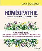 Livres Homéopathie, le livre de référence pour se soigner au naturel : De Abcès à Zona, l'abécédaire complet des maux quotidiens avec toutes les réponses homéopathiques PDF