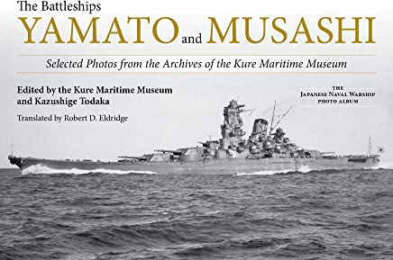 The Battleships Yamato and Musashi: Selected Photos from the Archives of the Kure Maritime Museum;
