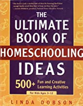 The Ultimate Book of Homeschooling Ideas: 500+ Fun and Creative Learning Activities for Kids Ages 3-12 (Prima Home Learnin...