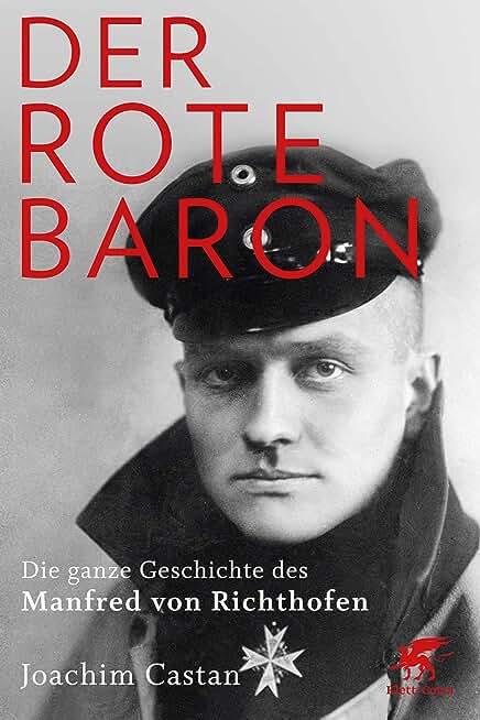 Der Rote Baron: Die ganze Geschichte des Manfred von Richthofen (German Edition)
