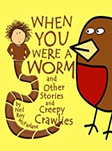When You Were a Worm (and Other Stories and Creepy Crawlies!): Funny, Read-aloud Animal Stories for Parents to Read to/wit...
