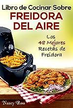Libro de Cocinar Sobre Freidora del Aire: Los 48 Mejores Recetas de Freidora