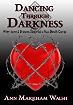 Dancing through Darkness: When Love & Dreams Survived a Nazi Death Camp (English Edition)
