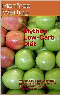Mythos Low-Carb Diät: Warum Low Carb langfristig gesundheitsschädlich ist und High Carb die bessere Alternative ist (German Edition)