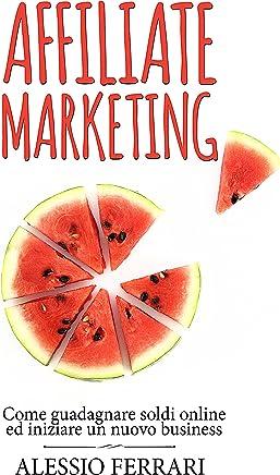 Affiliate Marketing: come guadagnare soldi online ed iniziare un nuovo business