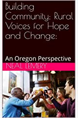 Building Community: Rural Voices for Hope and Change:: An Oregon Perspective Kindle Edition