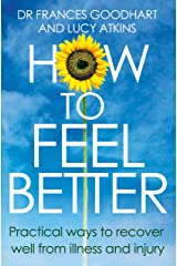 How to Feel Better: Practical ways to recover well from illness and injury (English Edition) Format Kindle