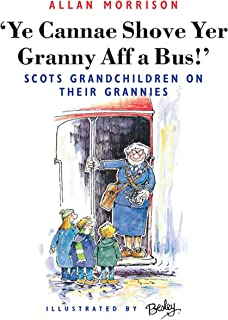 Ye Cannae Shove Yer Granny Aff A Bus!: Scots Grandchildren on their Grannies