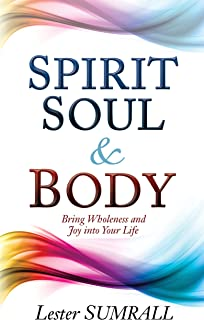 Spirit, Soul & Body: Bring Wholeness and Joy Into Your Life