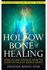 The Hollow Bone of Healing: Miracles and Messages from the Quantum Field of Source Energy Kindle Edition