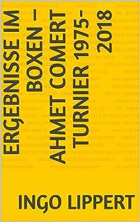 Ergebnisse im Boxen – Ahmet Comert Turnier 1975-2018 (Sportstatistik 361) (German Edition)